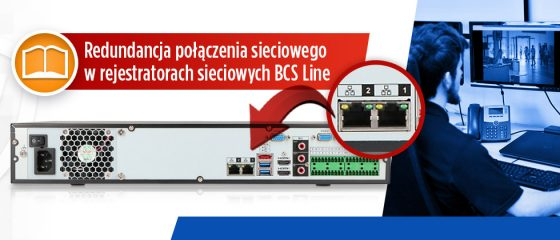 Redundancja połączenia sieciowego w rejestratorach sieciowych BCS Line