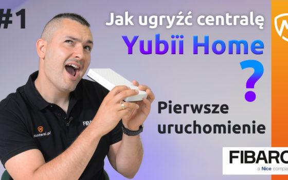 Film: Pierwsze uruchomienie centrali FIBARO Yubii Home
