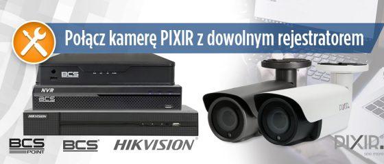 Połącz kamerę PIXIR z dowolnym rejestratorem
