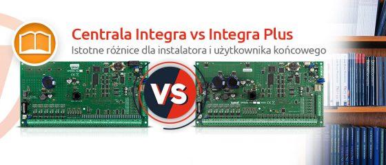 Centrala Integra vs Integra Plus.Istotne różnice dla instalatora i użytkownika końcowego