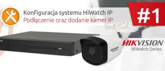 Konfiguracja systemu HiWatch IP - podłączenie oraz dodanie kamer IP